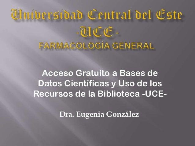 Dra. Eugenia González Acceso Gratuito a Bases de Datos Científicas y Uso de los Recursos de la Biblioteca -UCE-