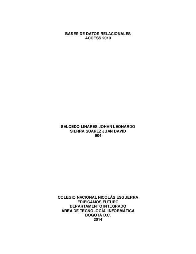 BASES DE DATOS RELACIONALES ACCESS 2010 SALCEDO LINARES JOHAN LEONARDO SIERRA SUAREZ JUAN DAVID 904 COLEGIO NACIONAL NICOL...