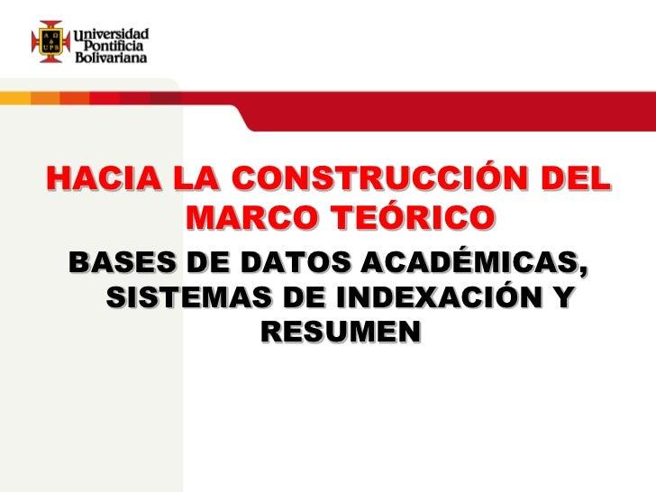 HACIA LA CONSTRUCCIÓN DEL       MARCO TEÓRICO BASES DE DATOS ACADÉMICAS,   SISTEMAS DE INDEXACIÓN Y           RESUMEN