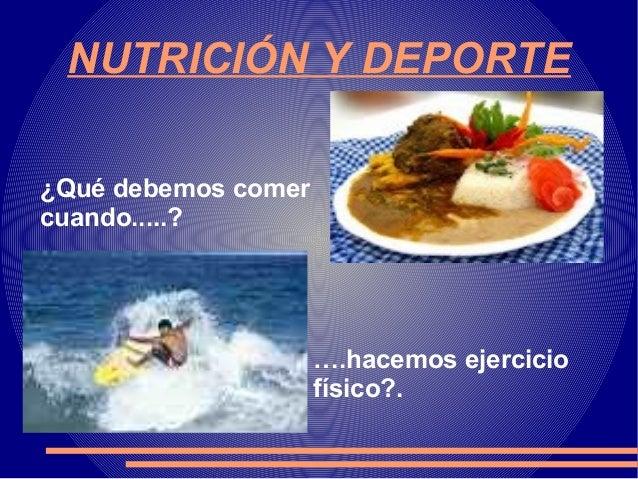 NUTRICIÓN Y DEPORTE¿Qué debemos comercuando.....?                     ….hacemos ejercicio                     físico?.