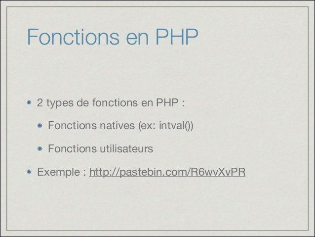 Fonctions en PHP 2 types de fonctions en PHP :  Fonctions natives (ex: intval())  Fonctions utilisateurs  Exemple : http:/...