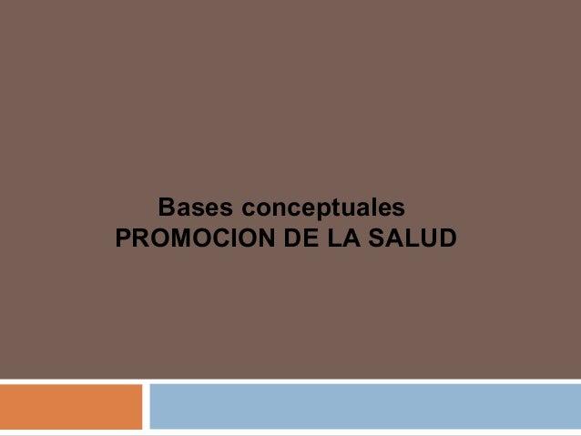 Bases conceptuales PROMOCION DE LA SALUD