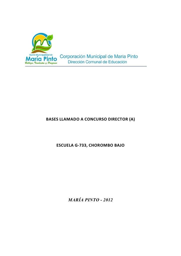 BASES LLAMADO A CONCURSO DIRECTOR (A)    ESCUELA G-733, CHOROMBO BAJO         MARÍA PINTO - 2012
