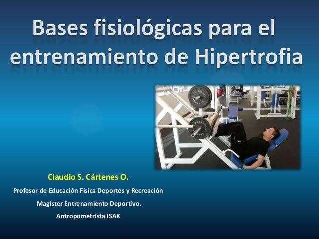 Claudio S. Cártenes O. Profesor de Educación Física Deportes y Recreación Magíster Entrenamiento Deportivo. Antropometríst...