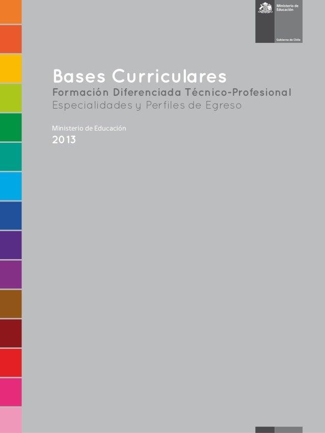 Bases Curriculares Formación Diferenciada Técnico-Profesional Especialidades y Perfiles de Egreso Ministerio de Educación ...