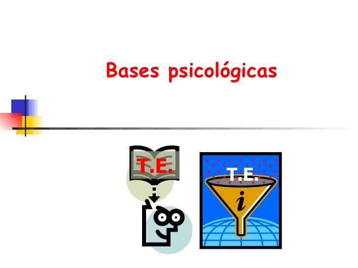 Bases psicológicas T.E. T.E.