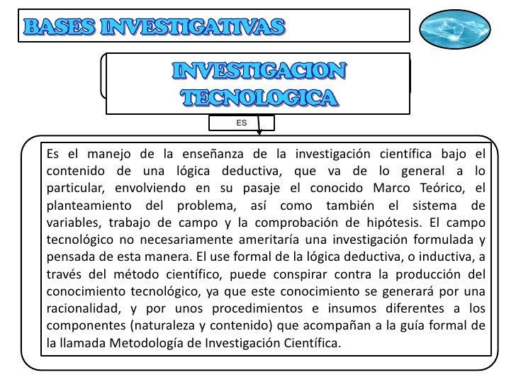 BASES  INVESTIGATIVAS<br />INVESTIGACION TECNOLOGICA<br />ES<br />Es el manejo de la enseñanza de la investigación científ...
