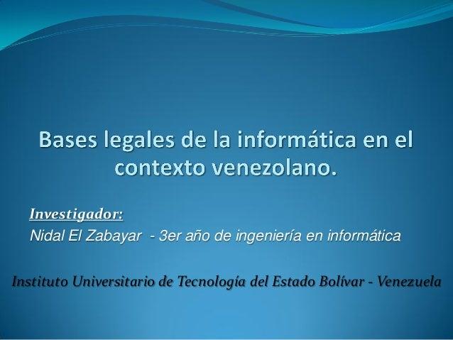 Investigador: Nidal El Zabayar - 3er año de ingeniería en informática Instituto Universitario de Tecnología del Estado Bol...