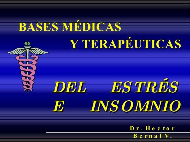 BASES MÉDICAS Y TERAPÉUTICAS DEL  ESTRÉS E   INSOMNIO Dr. Hector Bernal V.