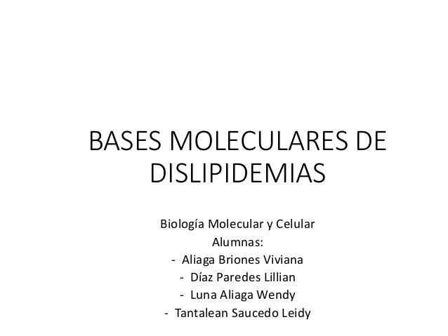 BASES MOLECULARES DE DISLIPIDEMIAS Biología Molecular y Celular Alumnas: - Aliaga Briones Viviana - Díaz Paredes Lillian -...