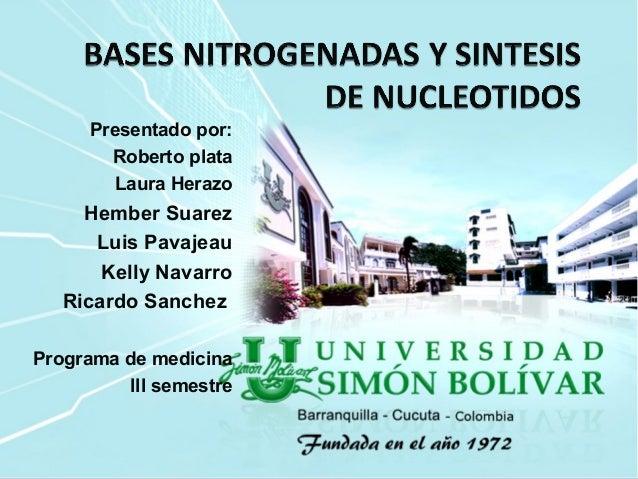Presentado por: Roberto plata Laura Herazo Hember Suarez Luis Pavajeau Kelly Navarro Ricardo Sanchez Programa de medicina ...