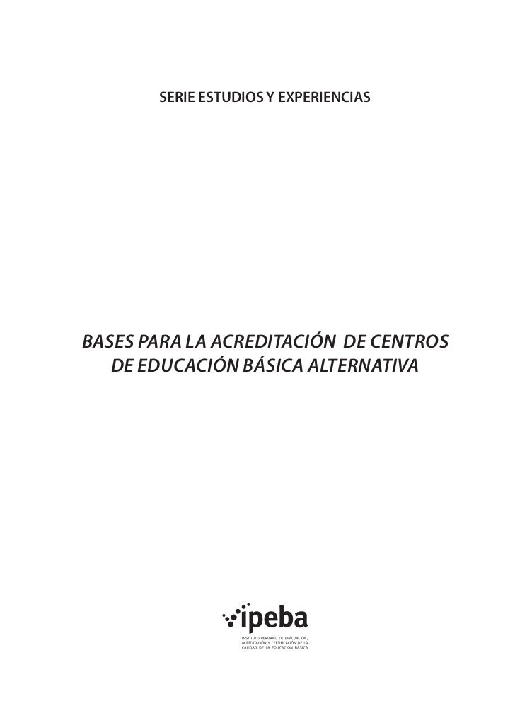 SERIE ESTUDIOS Y EXPERIENCIASbases para LA acreditaCIÓN DE Centros   de Educación Básica Alternativa