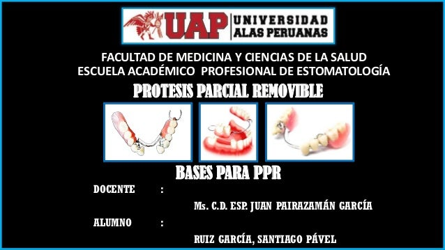 FACULTAD DE MEDICINA Y CIENCIAS DE LA SALUD ESCUELA ACADÉMICO PROFESIONAL DE ESTOMATOLOGÍA PROTESIS PARCIAL REMOVIBLE BASE...