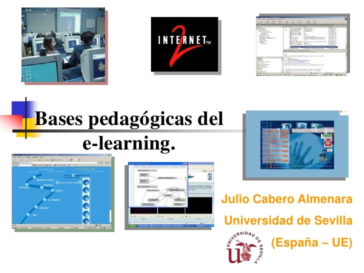 Bases pedagógicas del      e-learning.                      Julio Cabero Almenara                         Universidad de S...