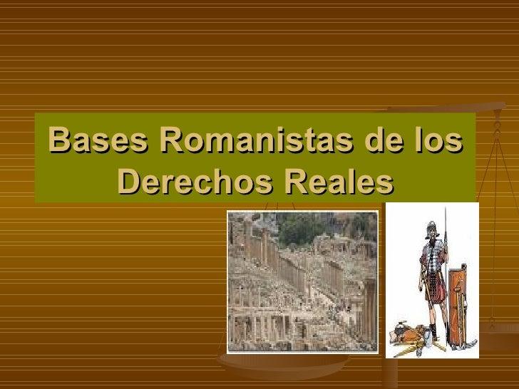Bases Romanistas de los Derechos Reales