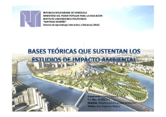 Estudiante: Liliana TimaureC.I. No.: 14.590.342Materia: Arquitectura e Impacto AmbientalTutora: Arq. Dayanira MujicaREPUBL...