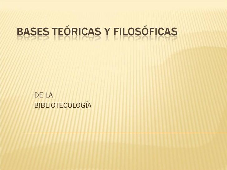 Bases teóricas y filosoficas de la bibliotecología