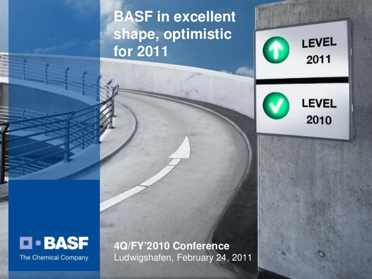 BASF in excellentshape, optimisticfor 20114Q/FY'2010 ConferenceLudwigshafen, February 24, 2011
