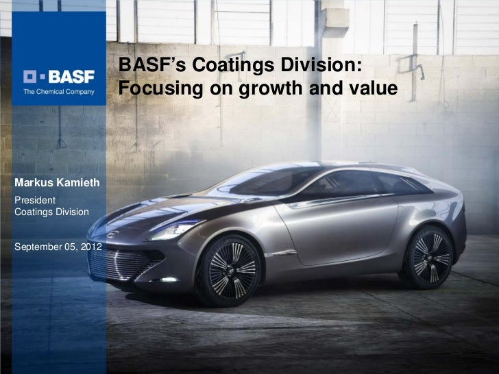 BASF's Coatings Division:                                          Focusing on growth and value Markus Kamieth President C...