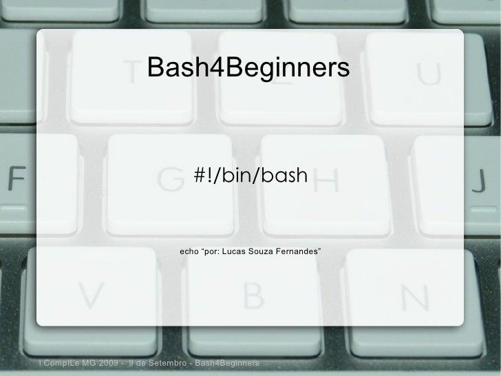 "Bash4Beginners                                     #!/bin/bash                                  echo ""por: Lucas Souza Fer..."
