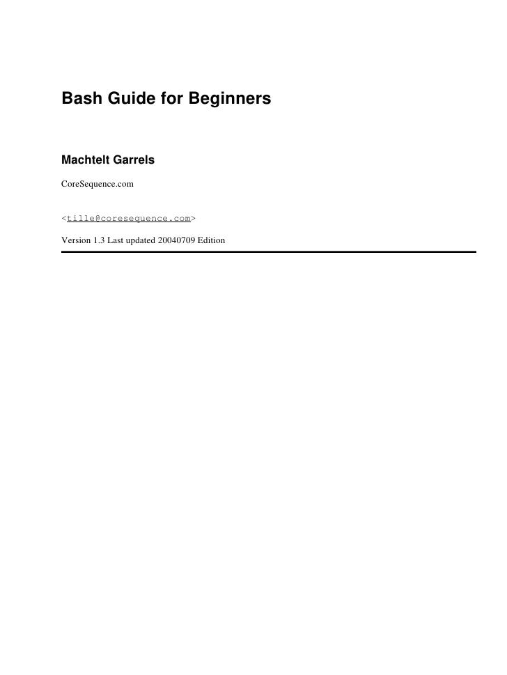 Bash Guide for Beginners   Machtelt Garrels CoreSequence.com   <tille@coresequence.com>  Version 1.3 Last updated 20040709...