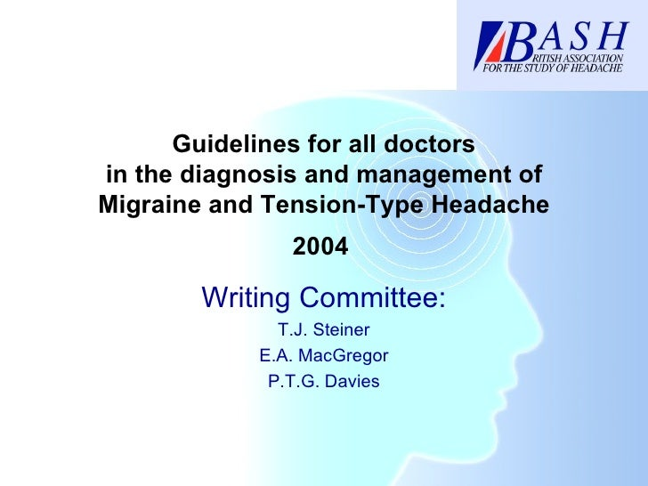 Guidelines for all doctors in the diagnosis and management of Migraine and Tension-Type Headache Writing Committee: T.J. S...