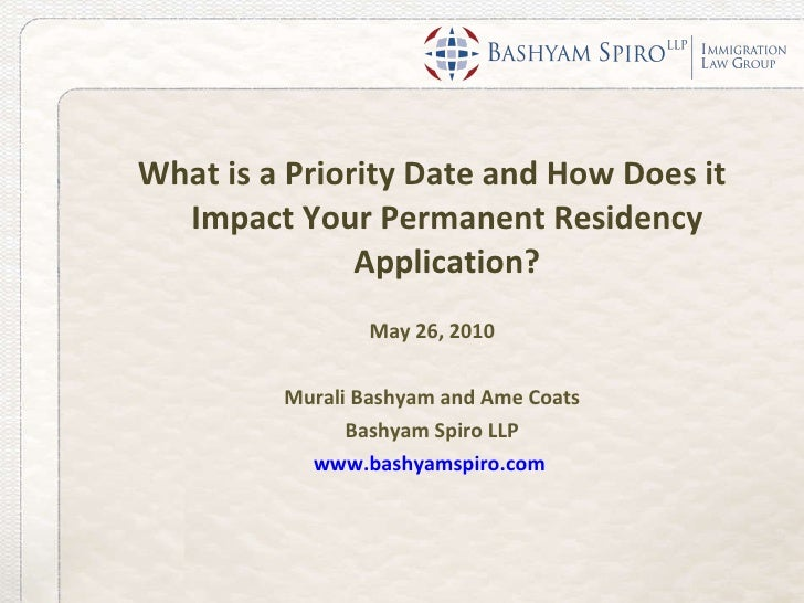 <ul><li>What is a Priority Date and How Does it Impact Your Permanent Residency Application? </li></ul><ul><li>May 26, 201...