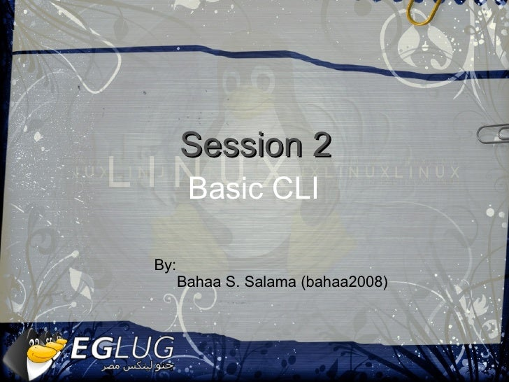 Basic CLI  Session 2 By:  Bahaa S. Salama (bahaa2008)