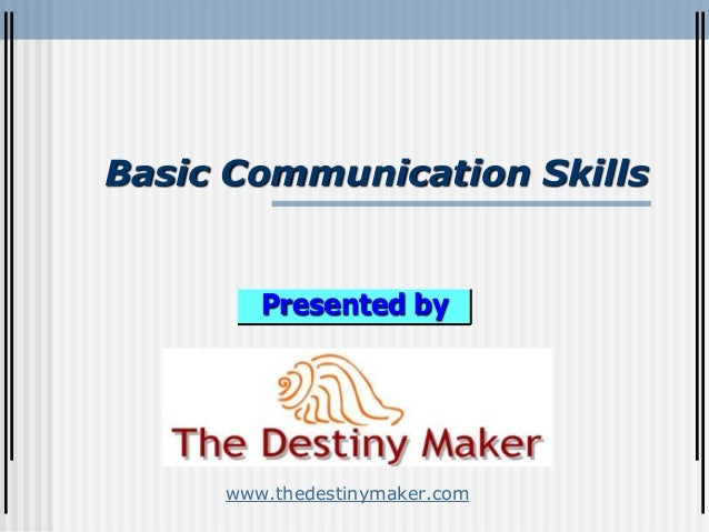 Basic Communication SkillsPresented bywww.thedestinymaker.com