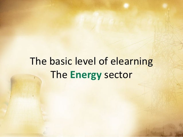 The basic level of elearning    The Energy sector