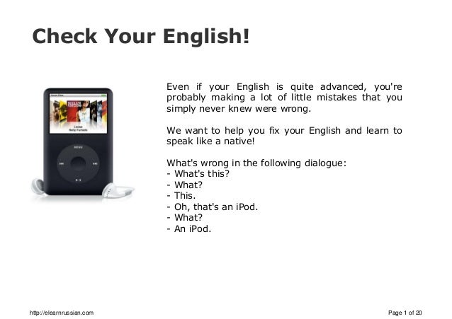 Check Your English! Even if your English is quite advanced, you're probably making a lot of little mistakes that you simpl...