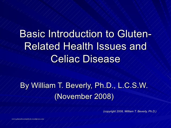 Basic Introduction to Gluten-Related Health Issues and Celiac Disease By William T. Beverly, Ph.D., L.C.S.W. (November 200...