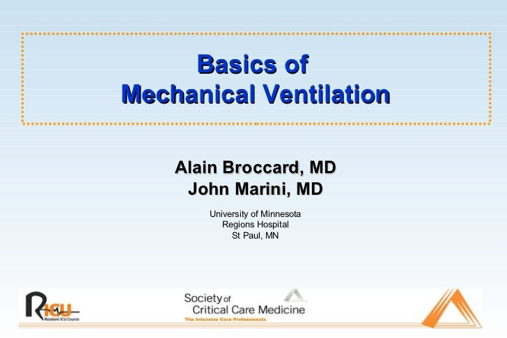 Basics of  Mechanical Ventilation Alain Broccard, MD John Marini, MD University of Minnesota Regions Hospital St Paul, MN