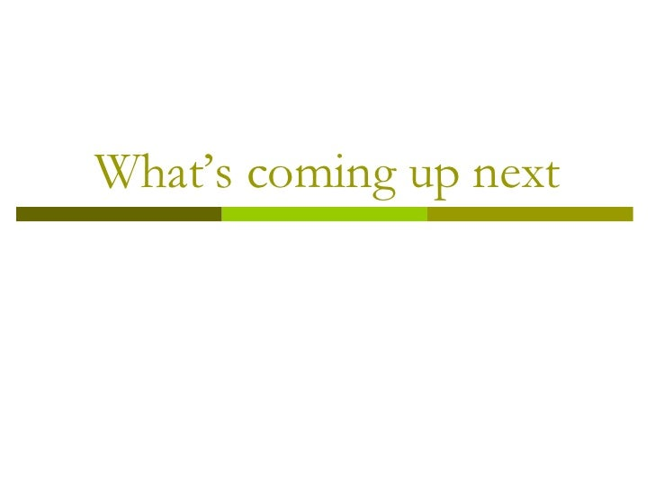 What's coming up next
