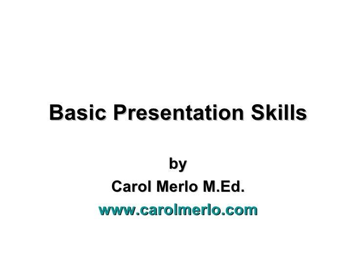 Basic Presentation Skills by Carol Merlo M.Ed. www.carolmerlo.com