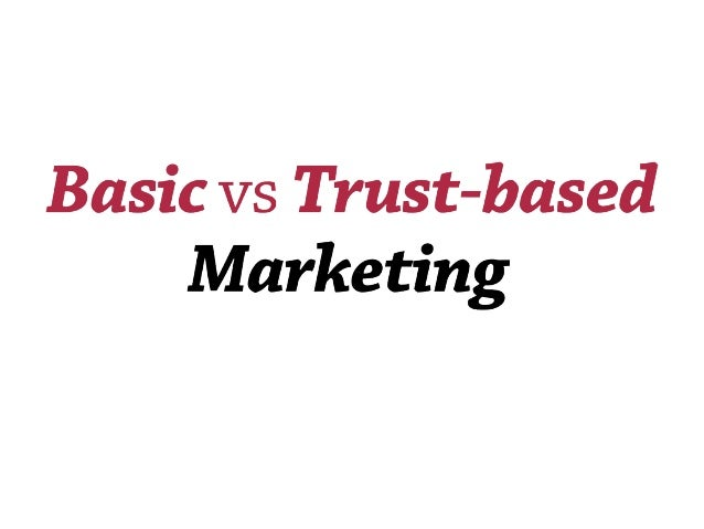 Basic vs Trust based marketing.