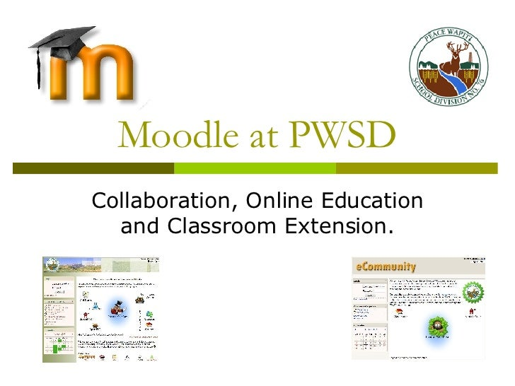 Moodle at PWSD Collaboration, Online Education and Classroom Extension.