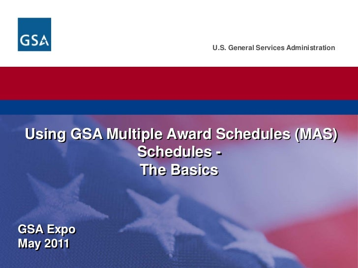 U.S. General Services AdministrationUsing GSA Multiple Award Schedules (MAS)              Schedules -               The Ba...
