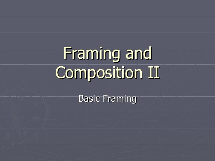 Framing andComposition II   Basic Framing