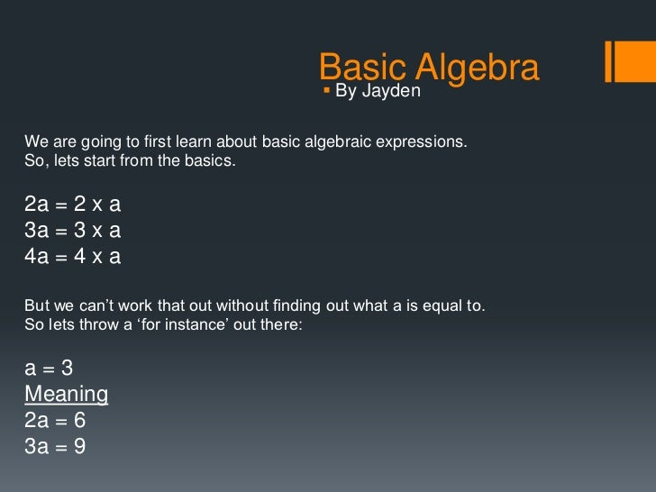 Basic Algebra                                          By JaydenWe are going to first learn about basic algebraic express...