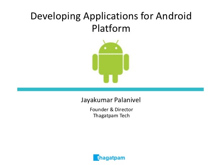 Developing Applications for Android Platform<br />Jayakumar Palanivel<br />Founder & Director<br />Thagatpam Tech<br />