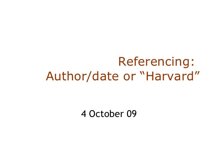 "Referencing:  Author/date or ""Harvard"" 4 October 09"