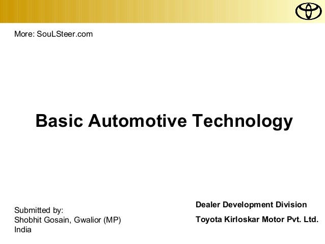 More: SouLSteer.com  Basic Automotive Technology  Submitted by: Shobhit Gosain, Gwalior (MP) India  Dealer Development Div...