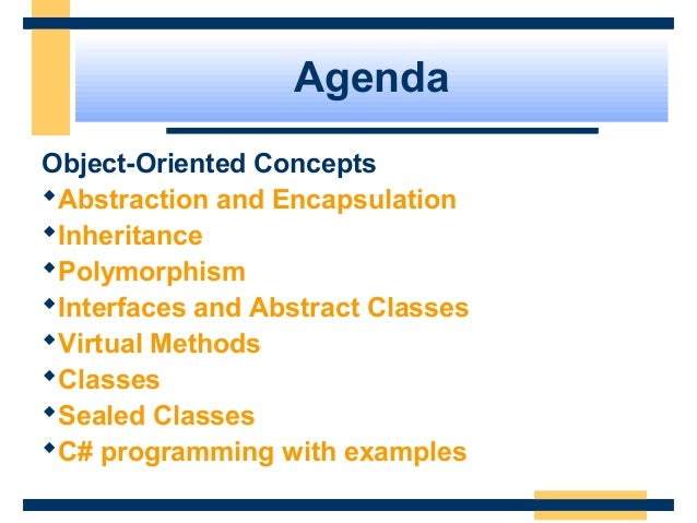 Agenda Object-Oriented Concepts Abstraction and Encapsulation Inheritance Polymorphism Interfaces and Abstract Classes...