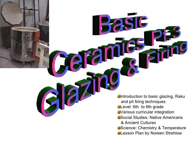 <ul><li>Introduction to basic glazing, Raku  </li></ul><ul><li>and pit firing techniques </li></ul><ul><li>Level: 6th  to ...