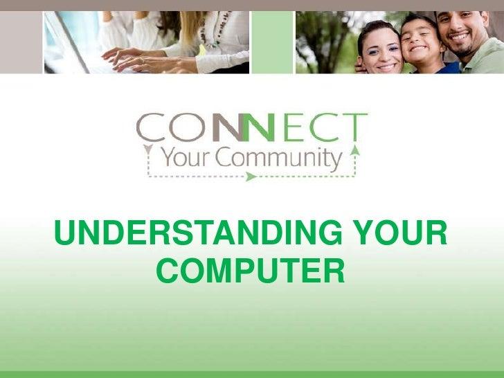 UNDERSTANDING YOUR COMPUTER<br />