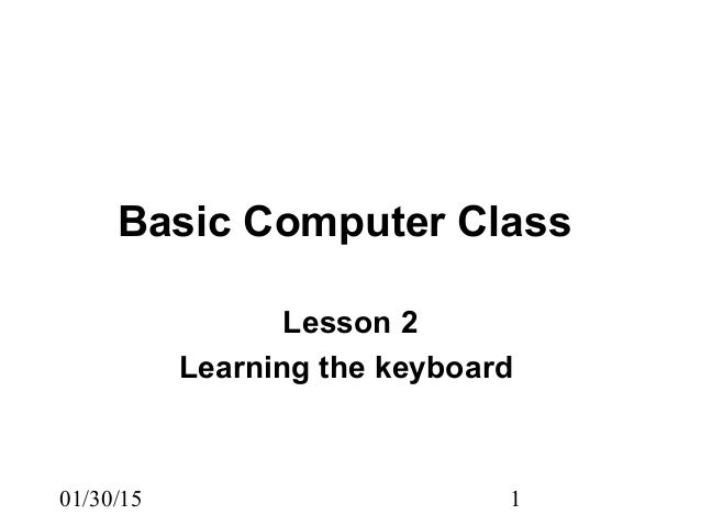 01/30/15 1 Basic Computer Class Lesson 2 Learning the keyboard