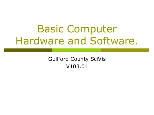 Basic Computer Hardware and Software. Guilford County SciVis V103.01