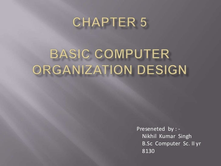 Chapter 5basic computer organization design<br />Preseneted  by : -<br />    Nikhil  Kumar  Singh<br />B.Sc  Computer  Sc....