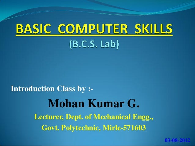 Introduction Class by :-  Mohan Kumar G. Lecturer, Dept. of Mechanical Engg., Govt. Polytechnic, Mirle-571603 03-08-2012